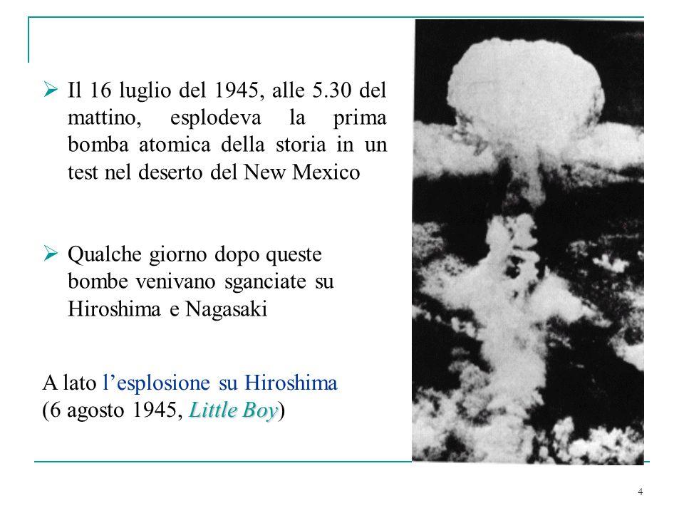 4 Il 16 luglio del 1945, alle 5.30 del mattino, esplodeva la prima bomba atomica della storia in un test nel deserto del New Mexico Qualche giorno dop