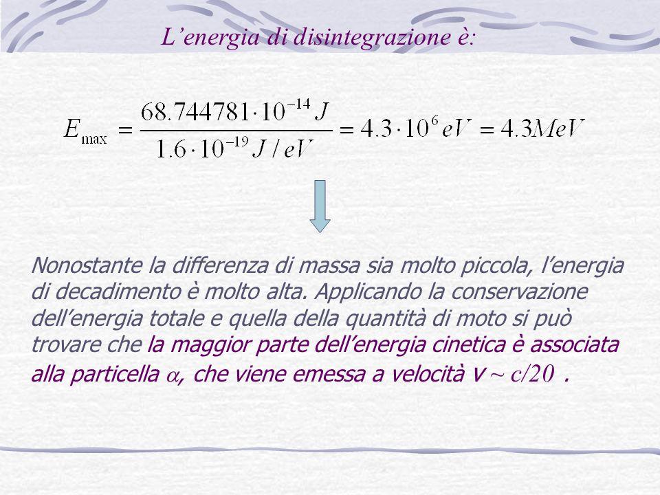 Nonostante la differenza di massa sia molto piccola, lenergia di decadimento è molto alta.