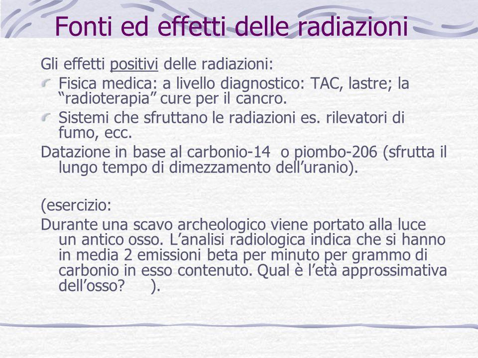 Gli effetti positivi delle radiazioni: Fisica medica: a livello diagnostico: TAC, lastre; la radioterapia cure per il cancro. Sistemi che sfruttano le