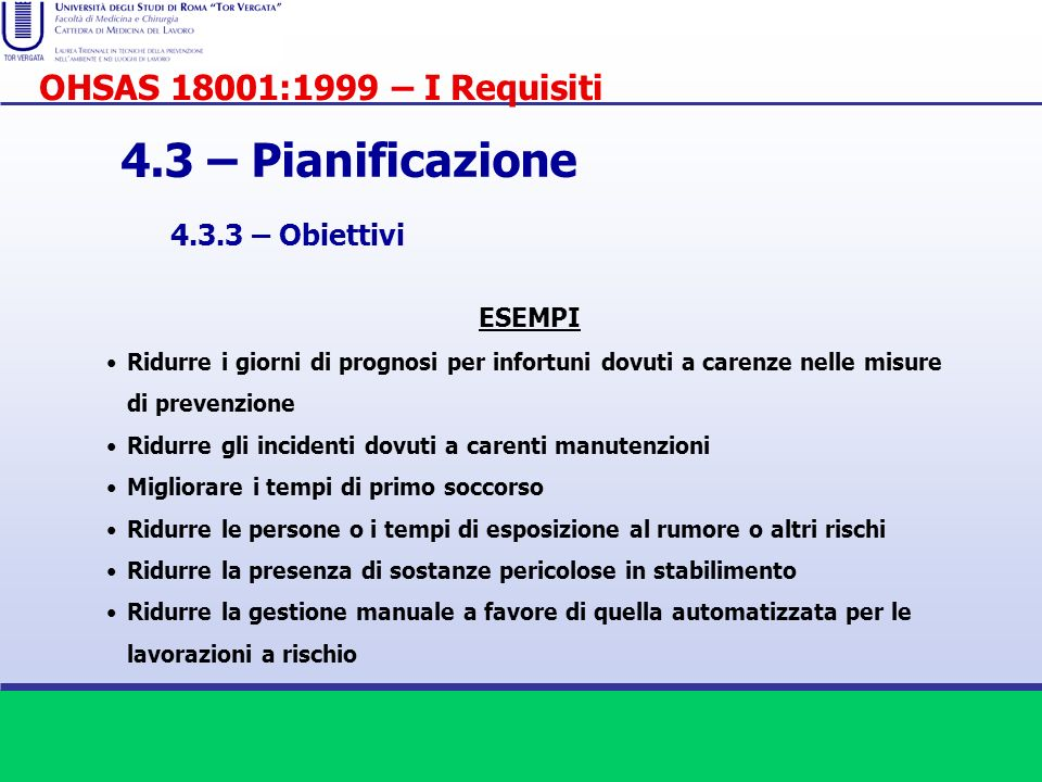 4.3 – Pianificazione 4.3.3 – Obiettivi ESEMPI Ridurre i giorni di prognosi per infortuni dovuti a carenze nelle misure di prevenzione Ridurre gli inci