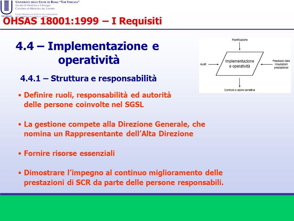 4.4 – Implementazione e operatività 4.4.1 – Struttura e responsabilità OHSAS 18001:1999 – I Requisiti Definire ruoli, responsabilità ed autorità delle