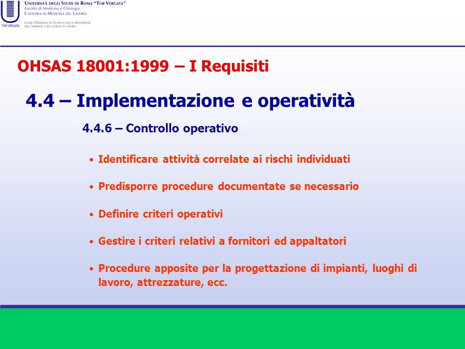 OHSAS 18001:1999 – I Requisiti 4.4 – Implementazione e operatività Identificare attività correlate ai rischi individuati Predisporre procedure documen