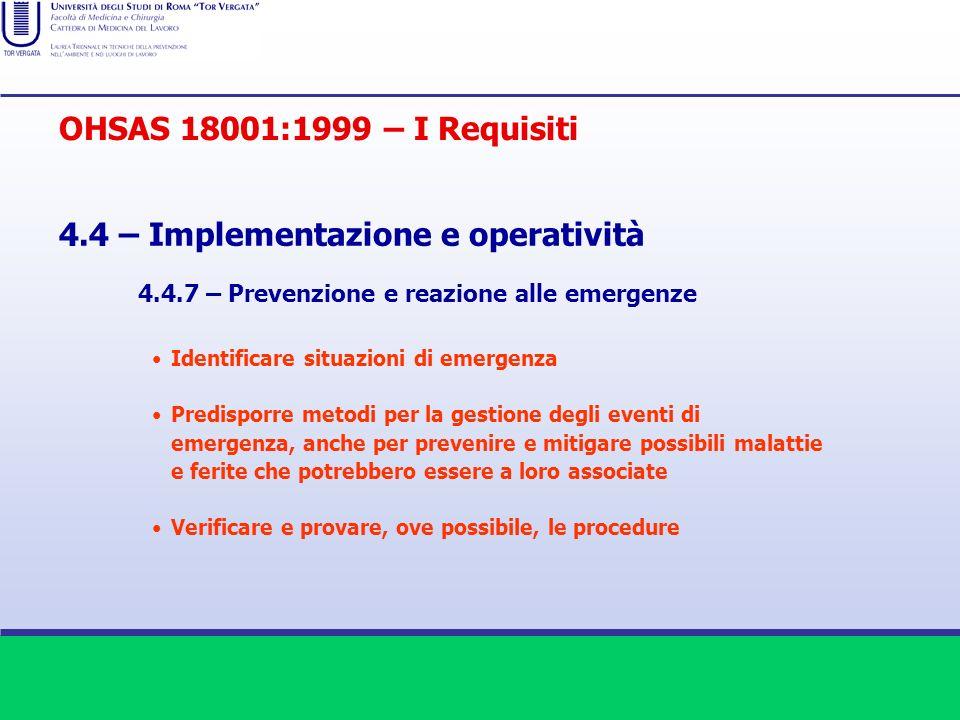 OHSAS 18001:1999 – I Requisiti 4.4 – Implementazione e operatività Identificare situazioni di emergenza Predisporre metodi per la gestione degli event