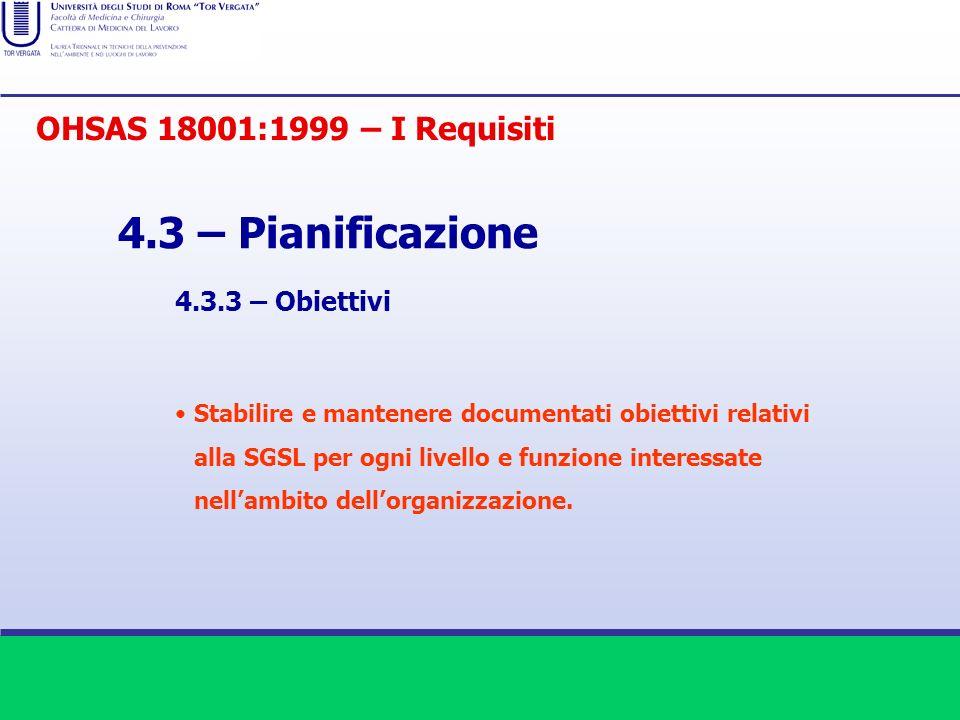 4.3 – Pianificazione 4.3.3 – Obiettivi Stabilire e mantenere documentati obiettivi relativi alla SGSL per ogni livello e funzione interessate nellambi