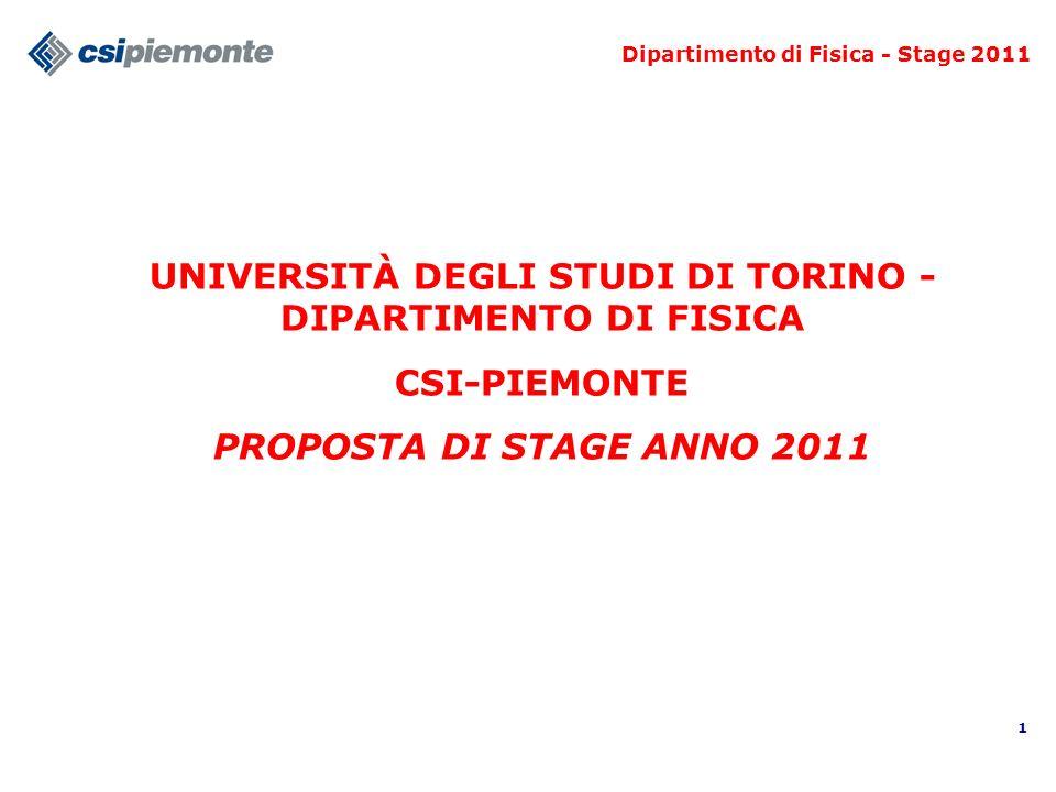 1 UNIVERSITÀ DEGLI STUDI DI TORINO - DIPARTIMENTO DI FISICA CSI-PIEMONTE PROPOSTA DI STAGE ANNO 2011 Dipartimento di Fisica - Stage 2011