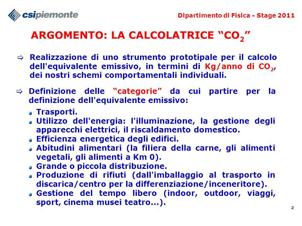 2 ARGOMENTO: LA CALCOLATRICE CO 2 Realizzazione di uno strumento prototipale per il calcolo dell equivalente emissivo, in termini di Kg/anno di CO 2, dei nostri schemi comportamentali individuali.