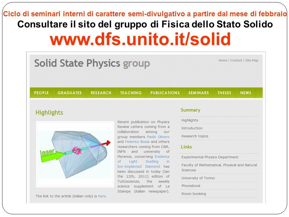 www.dfs.unito.it/solid Ciclo di seminari interni di carattere semi-divulgativo a partire dal mese di febbraio Consultare il sito del gruppo di Fisica