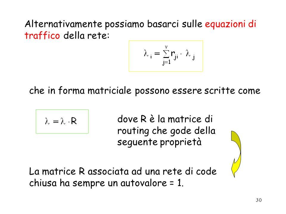 30 Alternativamente possiamo basarci sulle equazioni di traffico della rete: che in forma matriciale possono essere scritte come dove R è la matrice d