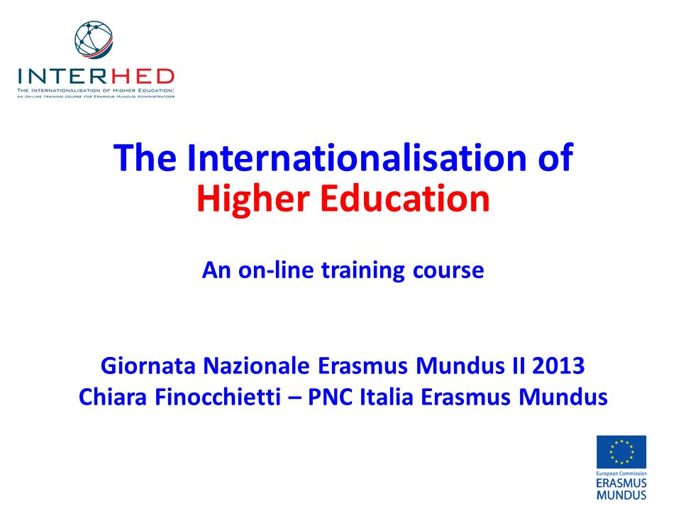 The Internationalisation of Higher Education An on-line training course Giornata Nazionale Erasmus Mundus II 2013 Chiara Finocchietti – PNC Italia Erasmus Mundus
