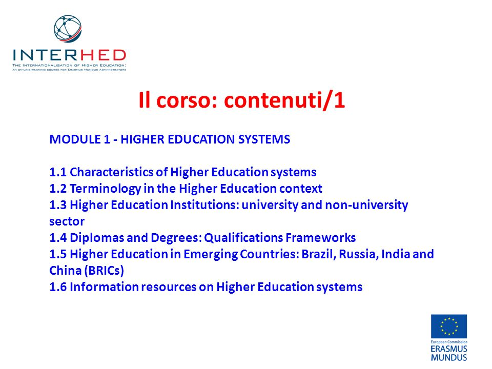 Il corso: contenuti/1 MODULE 1 - HIGHER EDUCATION SYSTEMS 1.1 Characteristics of Higher Education systems 1.2 Terminology in the Higher Education cont