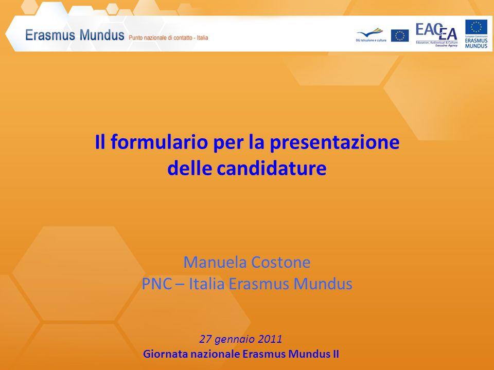 Il formulario per la presentazione delle candidature Manuela Costone PNC – Italia Erasmus Mundus 27 gennaio 2011 Giornata nazionale Erasmus Mundus II