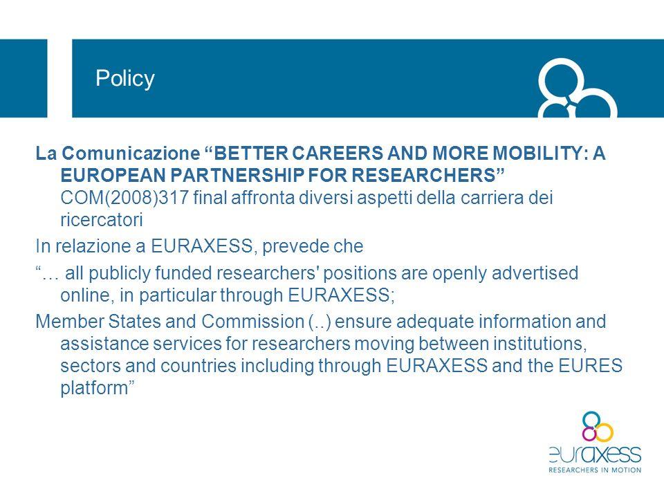 Le attività EURAXESS si dispiegano in 4 filoni: Un network di 36 Paesi, con circa 500 addetti che forniscono servizi di informazione e assistenza ai ricercatori I diritti europei: uno strumento di attrattività per le Istituzioni che svolgono attività di ricerca nei Paesi UE Informazioni e connessioni con le comunità di ricercatori europei nel mondo Per trovare opportunità di lavoro / profili di ricercatori