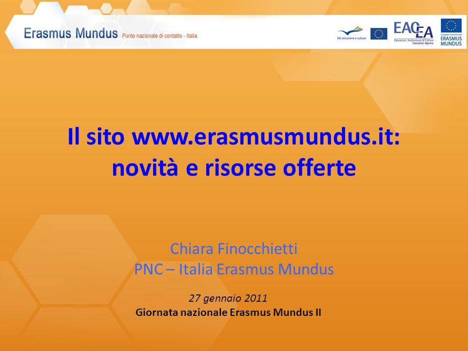 Il sito www.erasmusmundus.it: novità e risorse offerte Chiara Finocchietti PNC – Italia Erasmus Mundus 27 gennaio 2011 Giornata nazionale Erasmus Mund