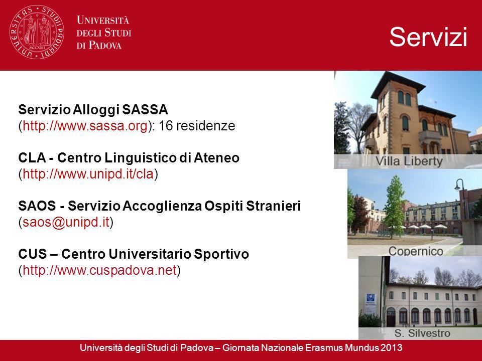 Servizio Alloggi SASSA (http://www.sassa.org): 16 residenze CLA - Centro Linguistico di Ateneo (http://www.unipd.it/cla) SAOS - Servizio Accoglienza O