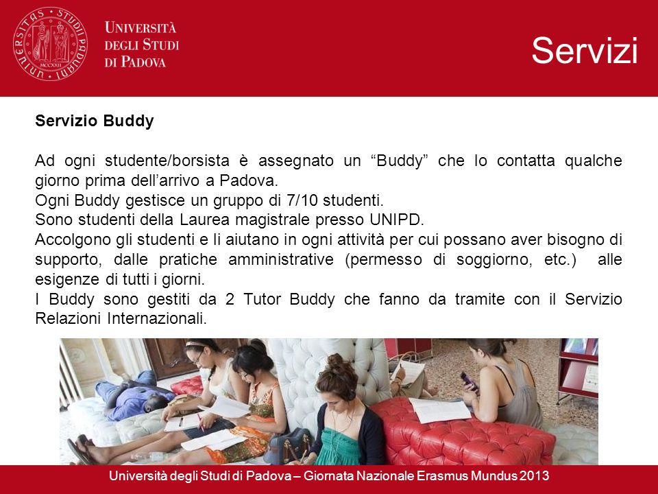 Servizio Buddy Ad ogni studente/borsista è assegnato un Buddy che lo contatta qualche giorno prima dellarrivo a Padova. Ogni Buddy gestisce un gruppo