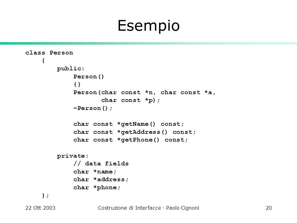 22 Ott 2003Costruzione di Interfacce - Paolo Cignoni20 Esempio class Person { public: Person() {} Person(char const *n, char const *a, char const *p);