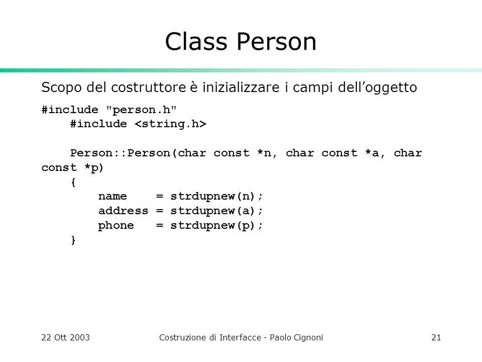 22 Ott 2003Costruzione di Interfacce - Paolo Cignoni21 Class Person Scopo del costruttore è inizializzare i campi delloggetto #include