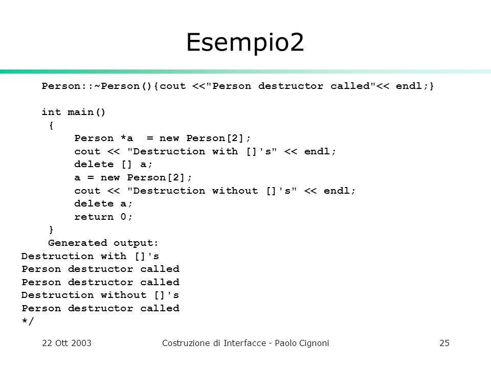 22 Ott 2003Costruzione di Interfacce - Paolo Cignoni25 Esempio2 Person::~Person(){cout <<