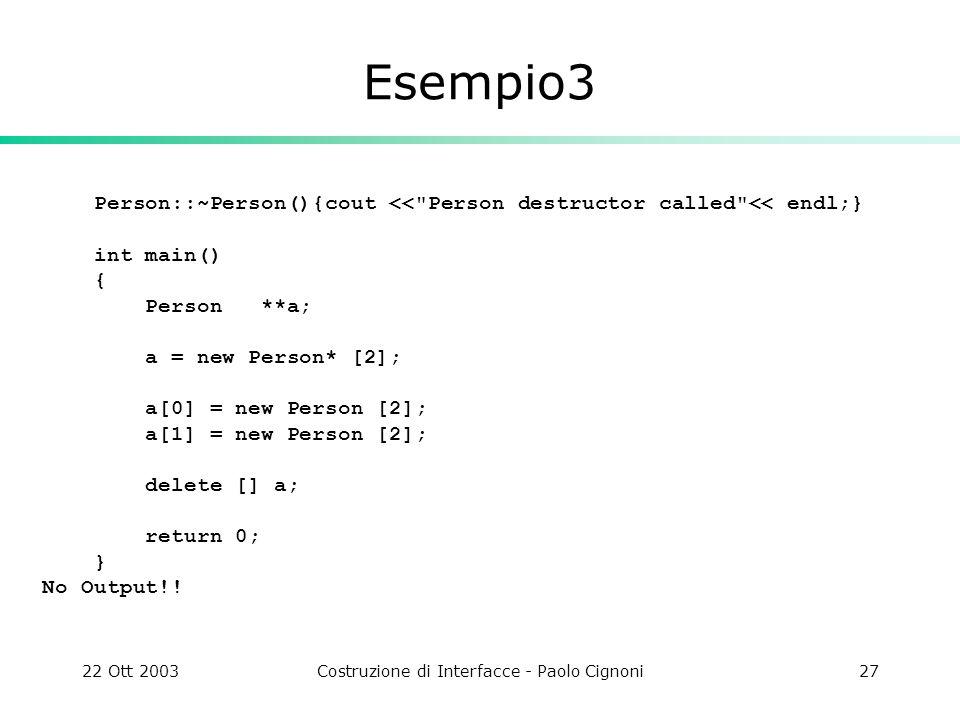 22 Ott 2003Costruzione di Interfacce - Paolo Cignoni27 Esempio3 Person::~Person(){cout <<