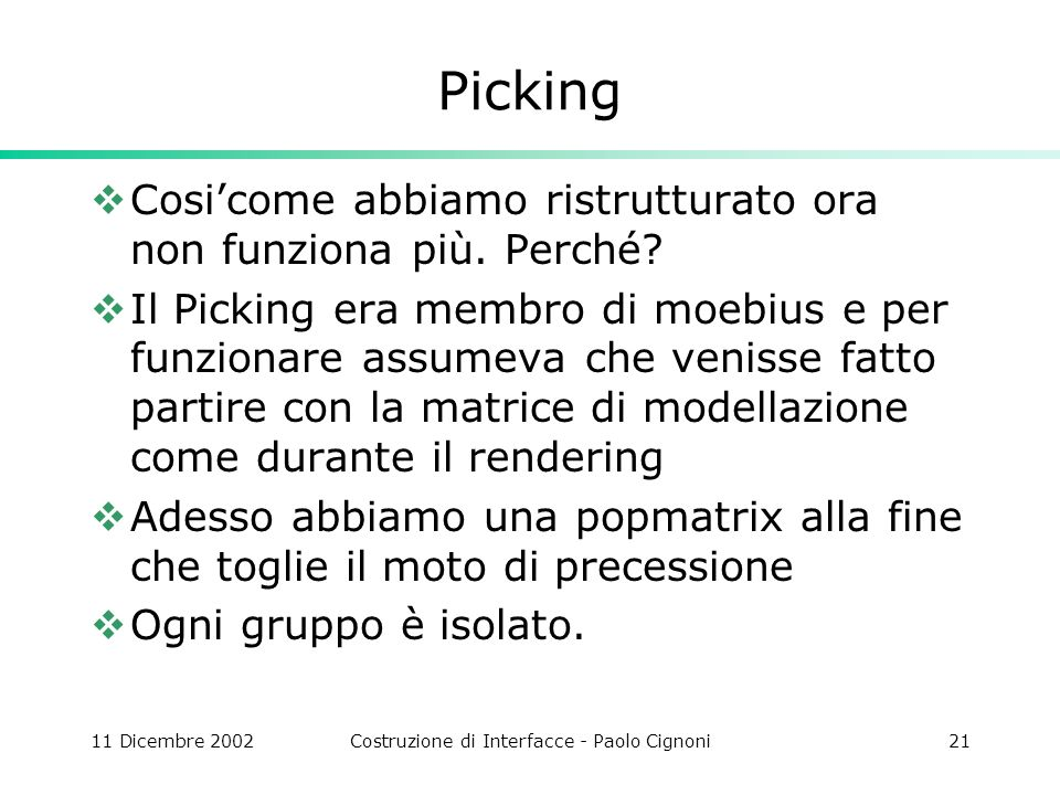 11 Dicembre 2002Costruzione di Interfacce - Paolo Cignoni21 Picking Cosicome abbiamo ristrutturato ora non funziona più. Perché? Il Picking era membro