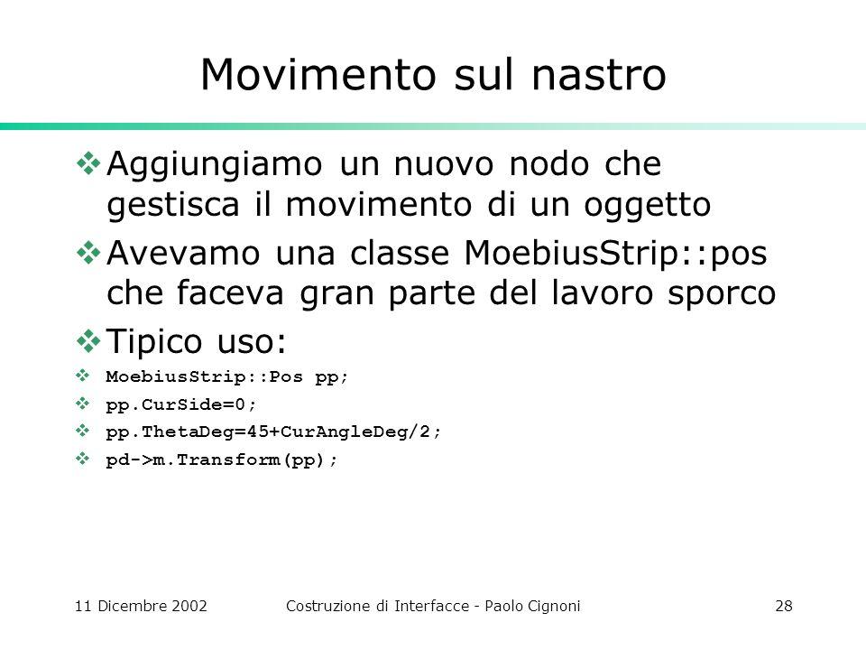 11 Dicembre 2002Costruzione di Interfacce - Paolo Cignoni28 Movimento sul nastro Aggiungiamo un nuovo nodo che gestisca il movimento di un oggetto Ave
