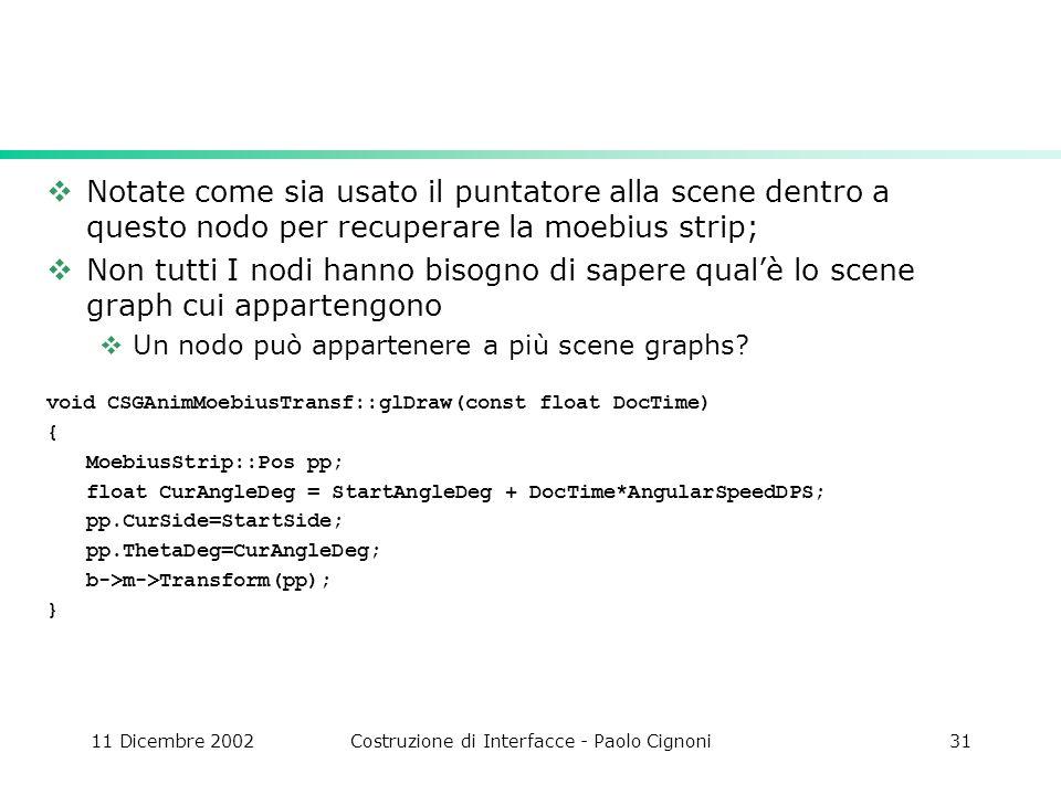 11 Dicembre 2002Costruzione di Interfacce - Paolo Cignoni31 Notate come sia usato il puntatore alla scene dentro a questo nodo per recuperare la moebi