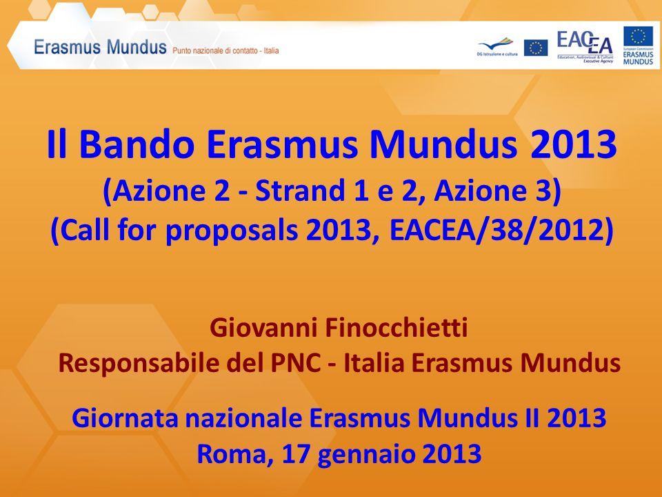 Il Bando Erasmus Mundus 2013 (Azione 2 - Strand 1 e 2, Azione 3) (Call for proposals 2013, EACEA/38/2012) Giovanni Finocchietti Responsabile del PNC -