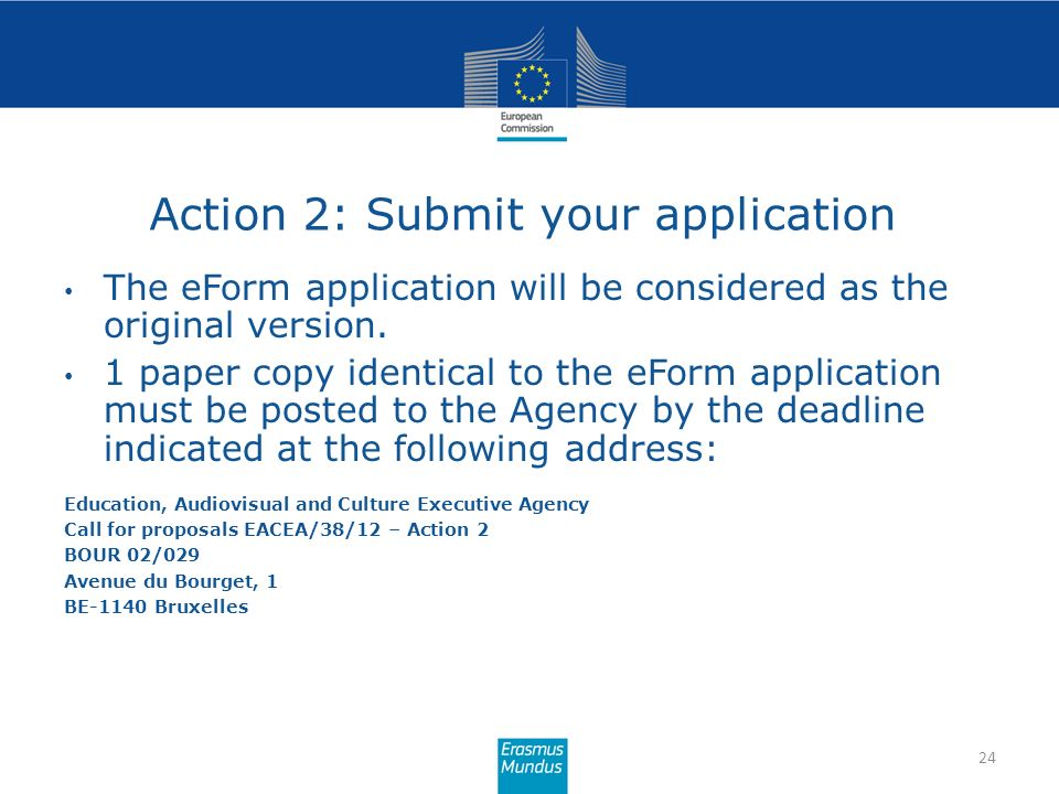 Action 2: Submit your application 24 The eForm application will be considered as the original version. 1 paper copy identical to the eForm application