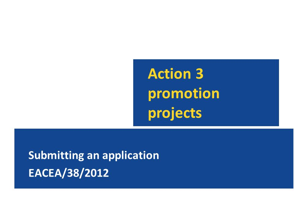 Action 3 promotion projects Submitting an application EACEA/38/2012