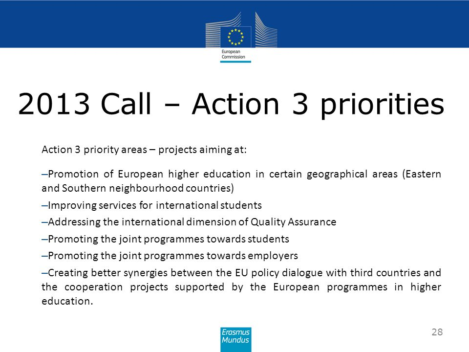 Action 3 priority areas – projects aiming at: – Promotion of European higher education in certain geographical areas (Eastern and Southern neighbourho