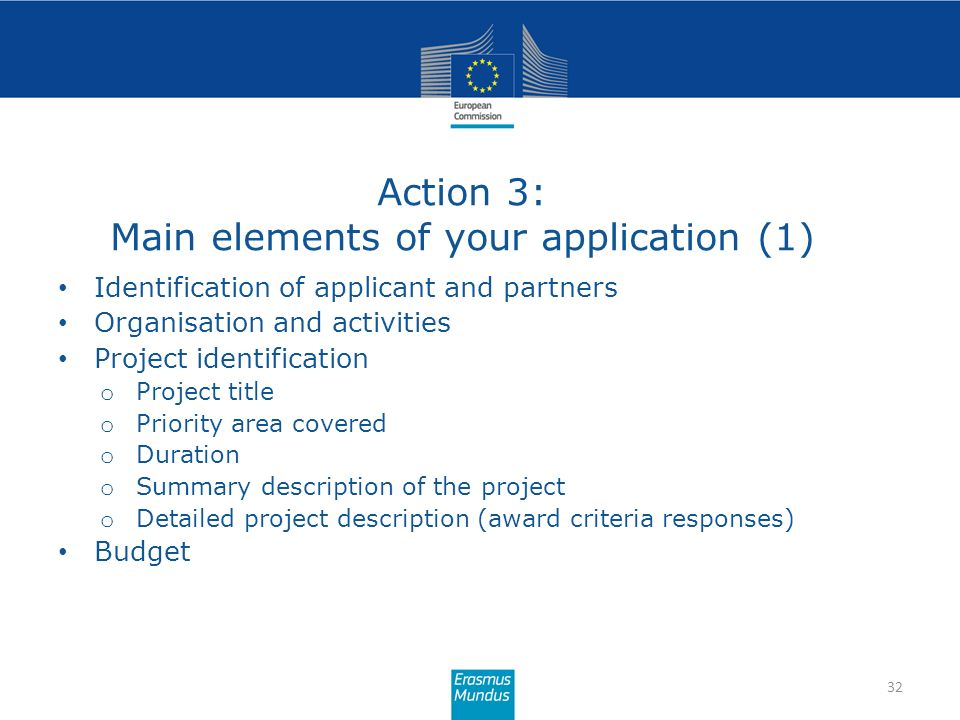 Action 3: Main elements of your application (1) 32 Identification of applicant and partners Organisation and activities Project identification o Proje