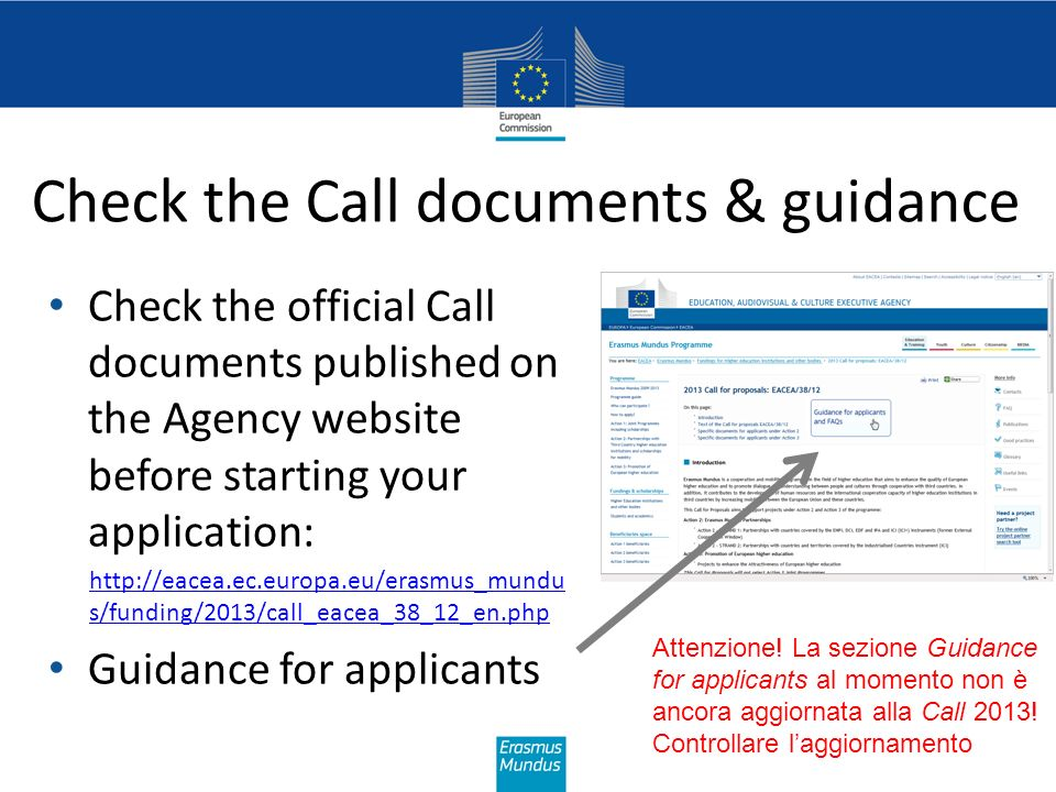 Check the Call documents & guidance Check the official Call documents published on the Agency website before starting your application: http://eacea.e