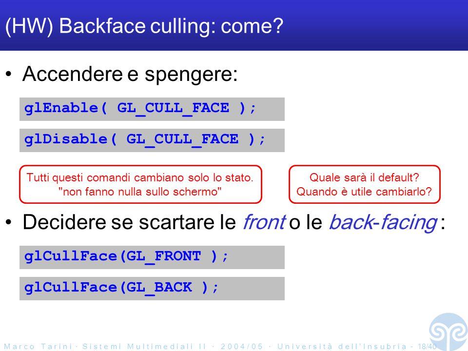 M a r c o T a r i n i S i s t e m i M u l t i m e d i a l i I I 2 0 0 4 / 0 5 U n i v e r s i t à d e l l I n s u b r i a - 18/40 (HW) Backface culling: come.