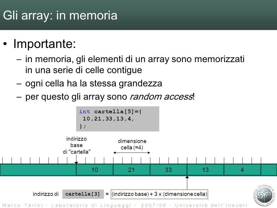 M a r c o T a r i n i - L a b o r a t o r i o d i L i n g u a g g i - 2 0 0 7 / 0 8 - U n i v e r s i t à d e l l I n s u b r i a Gli array: in memori
