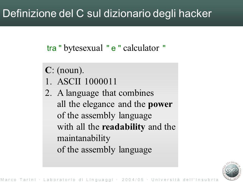 M a r c o T a r i n i L a b o r a t o r i o d i L i n g u a g g i 2 0 0 4 / 0 5 U n i v e r s i t à d e l l I n s u b r i a Definizione del C sul dizionario degli hacker C: (noun).