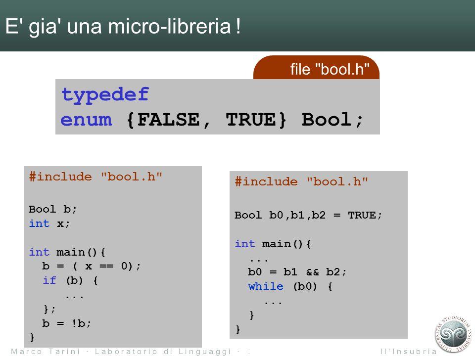 M a r c o T a r i n i L a b o r a t o r i o d i L i n g u a g g i 2 0 0 4 / 0 5 U n i v e r s i t à d e l l I n s u b r i a file bool.h E gia una micro-libreria .