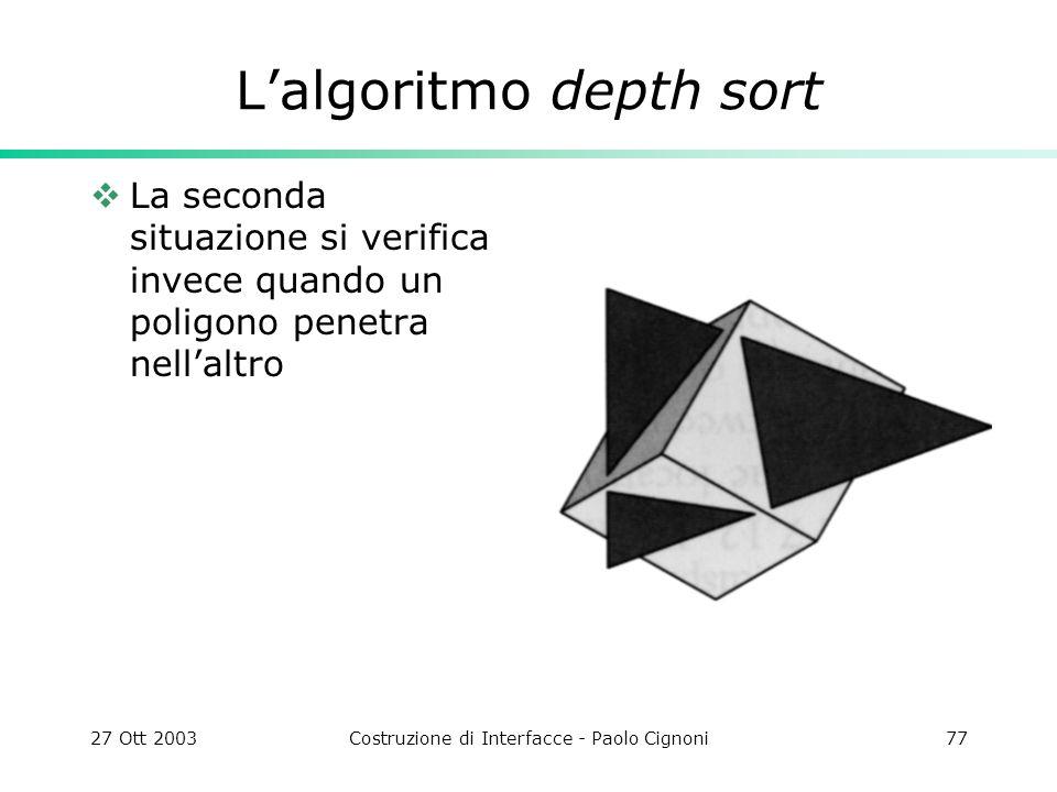27 Ott 2003Costruzione di Interfacce - Paolo Cignoni77 Lalgoritmo depth sort La seconda situazione si verifica invece quando un poligono penetra nella