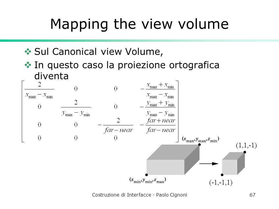 Costruzione di Interfacce - Paolo Cignoni67 Mapping the view volume Sul Canonical view Volume, In questo caso la proiezione ortografica diventa (1,1,-1) (-1,-1,1)