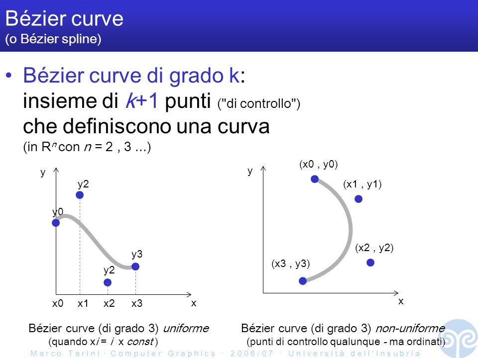 M a r c o T a r i n i C o m p u t e r G r a p h i c s 2 0 0 6 / 0 7 U n i v e r s i t à d e l l I n s u b r i a Bézier curve (o Bézier spline) Bézier curve di grado k: insieme di k+1 punti ( di controllo ) che definiscono una curva (in R n con n = 2, 3...) x y x0x1x2x3 y0 y2 y3 Bézier curve (di grado 3) uniformeBézier curve (di grado 3) non-uniforme x y (x0, y0) (x1, y1) (x2, y2) (x3, y3) (quando xi = i x const )(punti di controllo qualunque - ma ordinati)