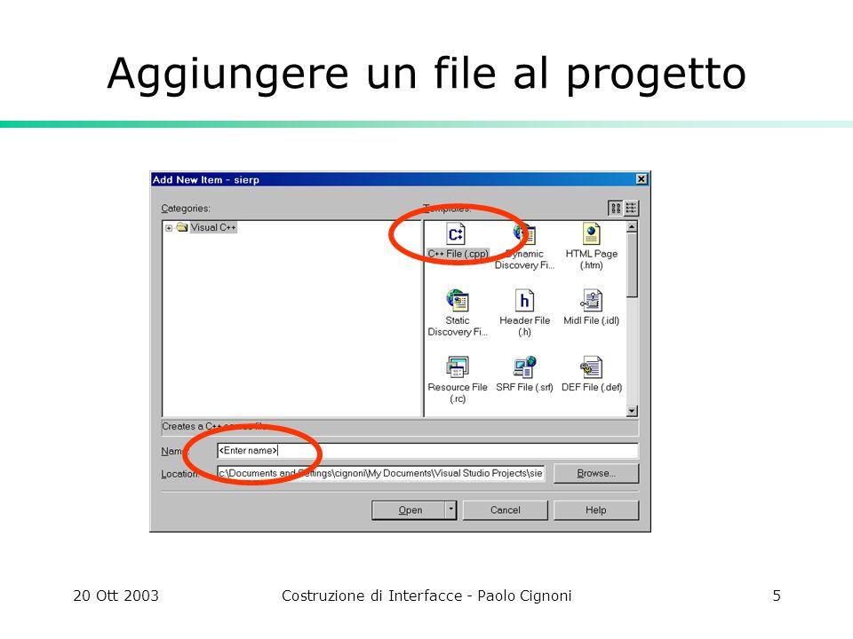 20 Ott 2003Costruzione di Interfacce - Paolo Cignoni5 Aggiungere un file al progetto