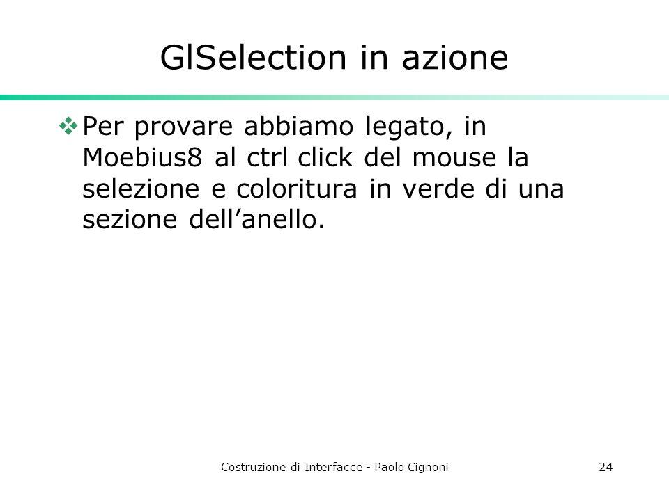 Costruzione di Interfacce - Paolo Cignoni24 GlSelection in azione Per provare abbiamo legato, in Moebius8 al ctrl click del mouse la selezione e coloritura in verde di una sezione dellanello.