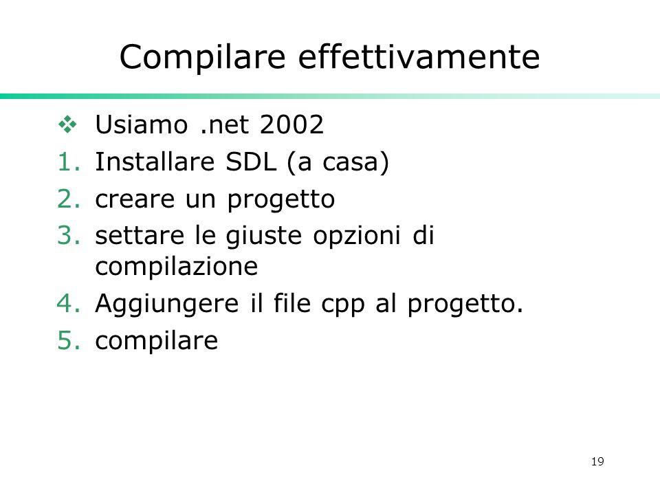 19 Compilare effettivamente Usiamo.net 2002 1.Installare SDL (a casa) 2.creare un progetto 3.settare le giuste opzioni di compilazione 4.Aggiungere il file cpp al progetto.