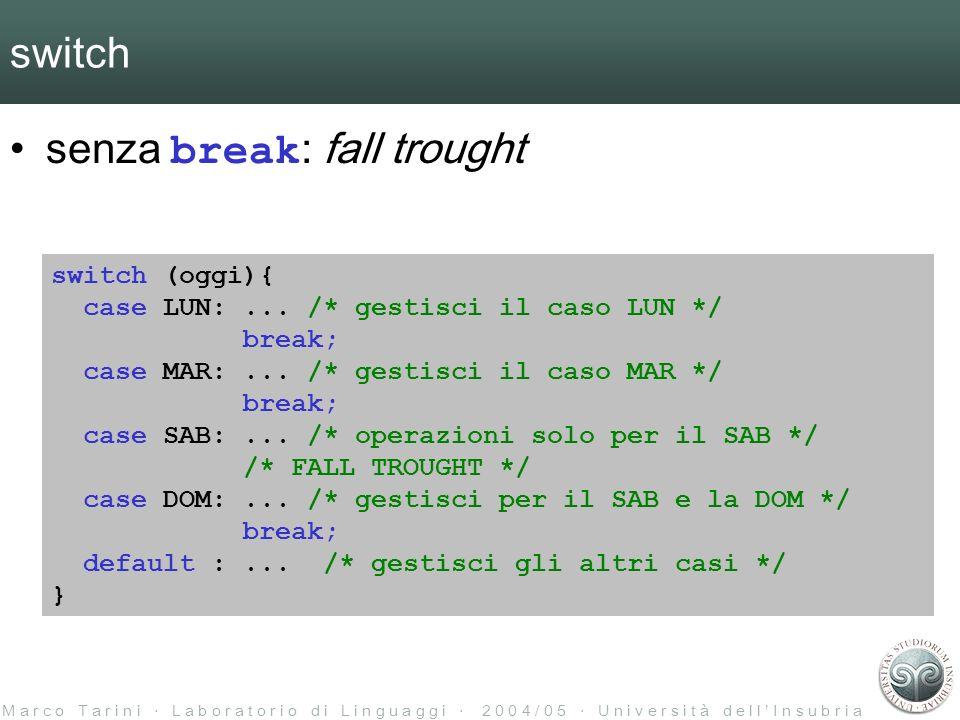 M a r c o T a r i n i L a b o r a t o r i o d i L i n g u a g g i 2 0 0 4 / 0 5 U n i v e r s i t à d e l l I n s u b r i a switch senza break : fall trought switch (oggi){ case LUN:...