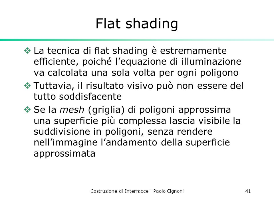 Costruzione di Interfacce - Paolo Cignoni41 Flat shading La tecnica di flat shading è estremamente efficiente, poiché lequazione di illuminazione va c