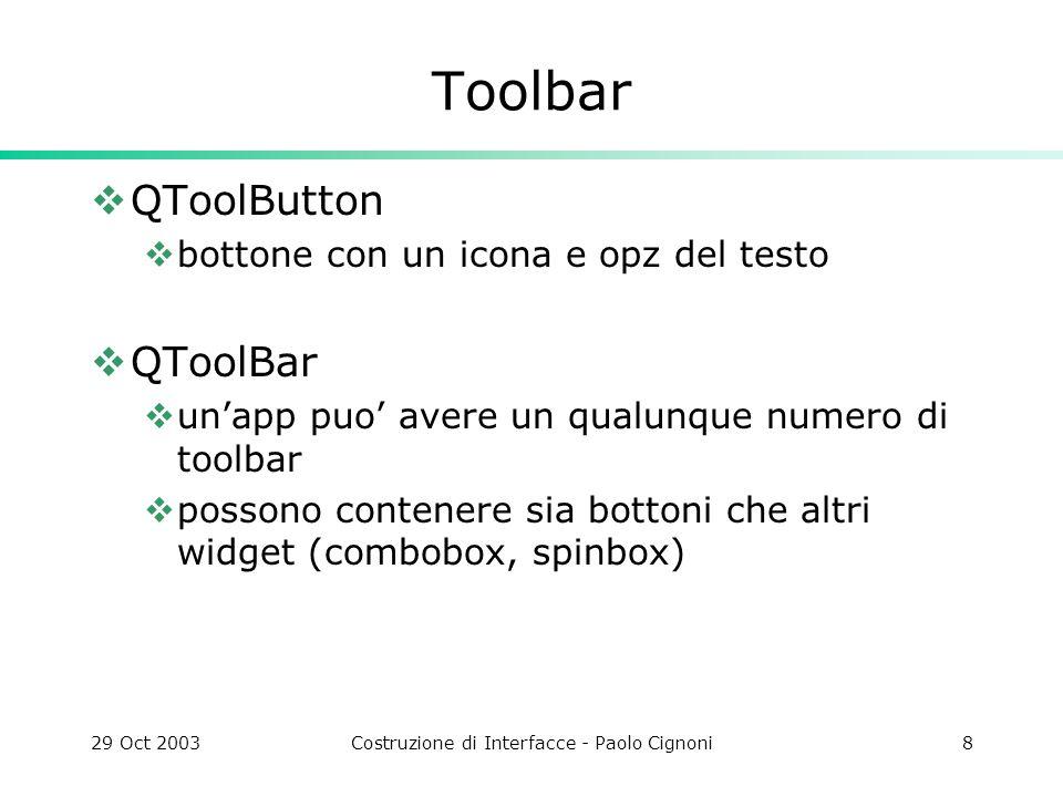 29 Oct 2003Costruzione di Interfacce - Paolo Cignoni19 Layout 2 Si puo personalizzare il meccanismo: 1.settando minimum size, maximum size, o fixed size per qualche child widgets.