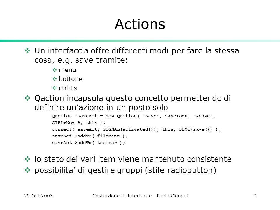 29 Oct 2003Costruzione di Interfacce - Paolo Cignoni10 Help tre tipi di modi di fornire informazioni allutente help standard html based, lengine di browsing e lassistant di qt stesso che oltre a far vedere html permette di farci ricerche.