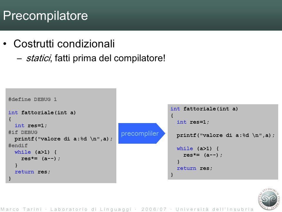 M a r c o T a r i n i L a b o r a t o r i o d i L i n g u a g g i 2 0 0 6 / 0 7 U n i v e r s i t à d e l l I n s u b r i a Precompilatore Costrutti condizionali –statici, fatti prima del compilatore.