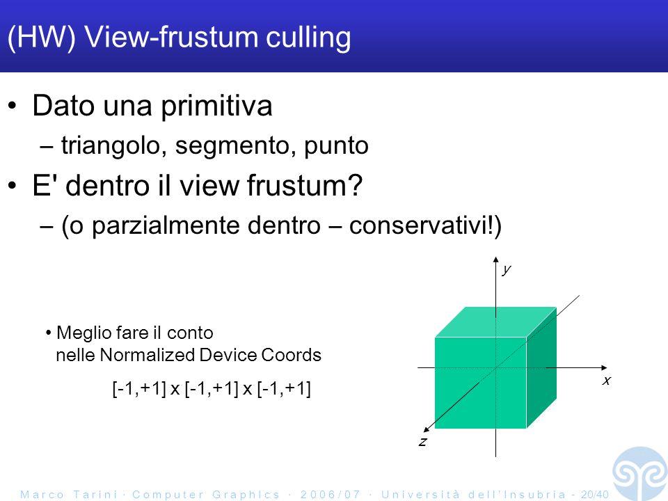 M a r c o T a r i n i C o m p u t e r G r a p h I c s 2 0 0 6 / 0 7 U n i v e r s i t à d e l l I n s u b r i a - 20/40 (HW) View-frustum culling Dato una primitiva –triangolo, segmento, punto E dentro il view frustum.