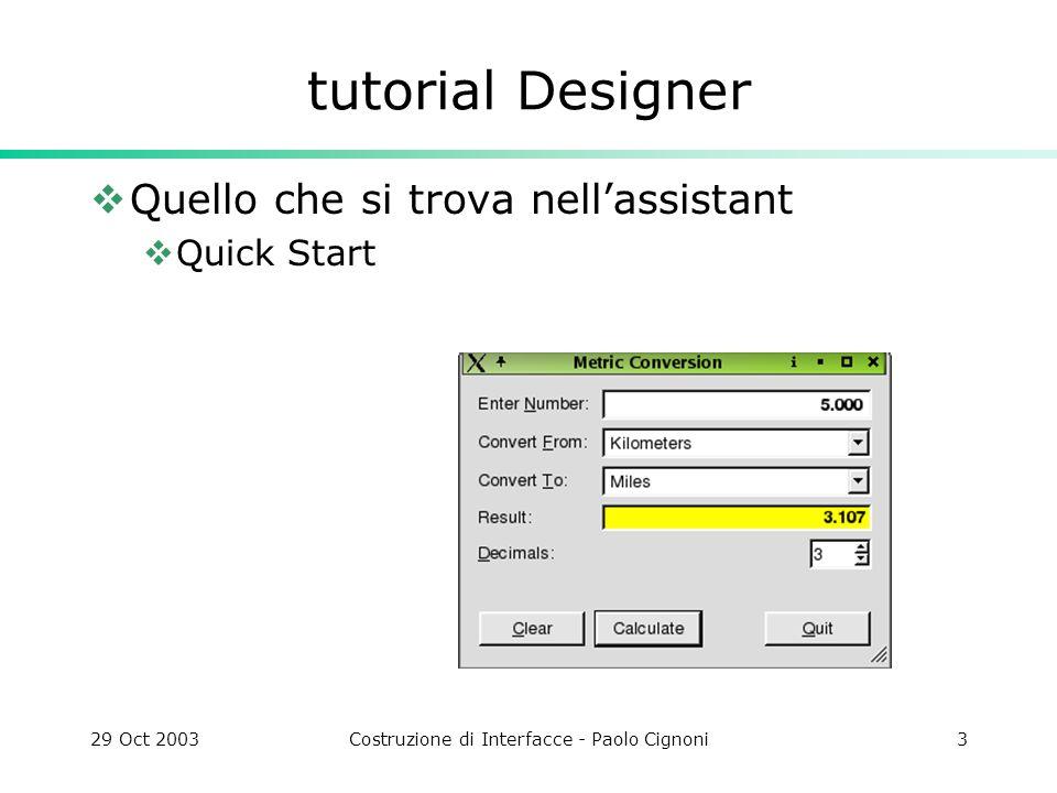 29 Oct 2003Costruzione di Interfacce - Paolo Cignoni3 tutorial Designer Quello che si trova nellassistant Quick Start