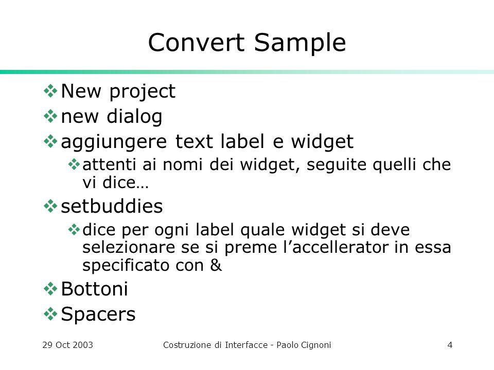 29 Oct 2003Costruzione di Interfacce - Paolo Cignoni5 Convert Sample Layout attenti alle selezioni e allordine Tab order Connessioni clear con le clear e la setfocus delledit ecc.